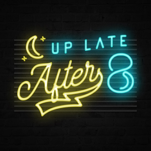 Up Late After 8 Podcast