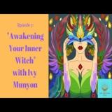 Episode 7: Awakening your Inner Witch with Ivy Munyon
