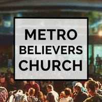 Metro Believers Church Podcast podcast