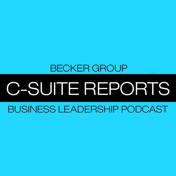 Becker Group C-Suite Reports Business Leadership Podcast