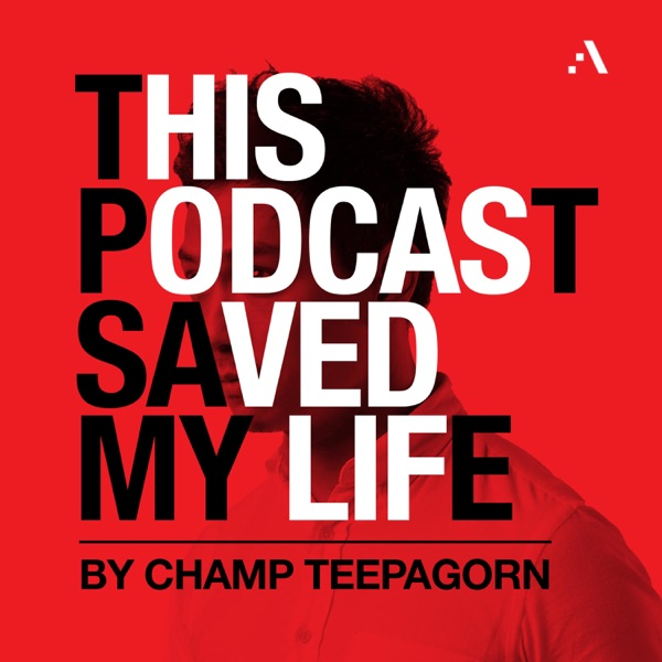 THIS PODCAST SAVED MY LIFE