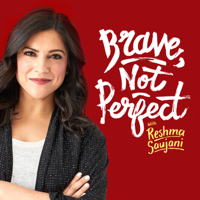 Brave, Not Perfect with Reshma Saujani podcast