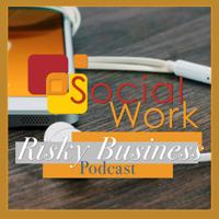 Podcast cover art for Social Work Risky Business Podcast