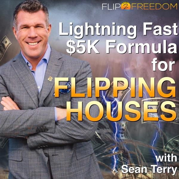 The Lightning Fast $5K Formula Podcast for Flipping Houses