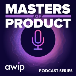 Masters of Product: AWIP Masters of Product: Knowing When to