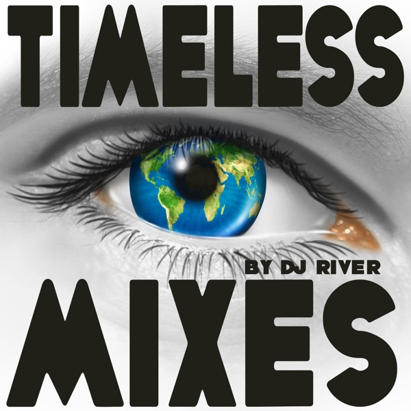 TIMELESS MIXES - by DJ River. (Ambient, Chillout, House..)