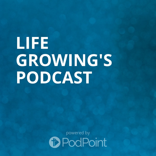 Life Growing's Podcast