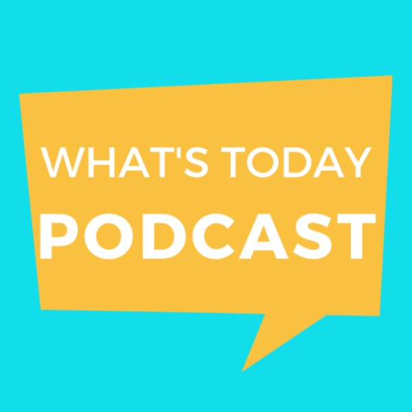 Whats Today Podcast