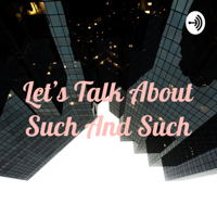 Let's Talk About Such And Such podcast