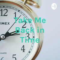 Take Me Back in Time podcast