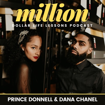 Million Dollar Life Lessons:Prince Donnell & Dana Chanel