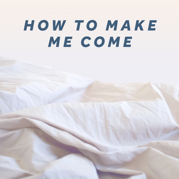 How to Make Me Come