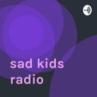 sad kids radio podcast