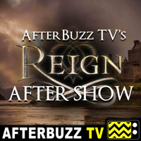 Reign Reviews and After Show - AfterBuzz TV podcast