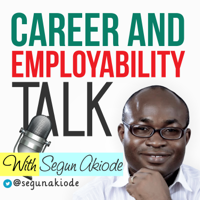 Career and Employability Talk with Segun Akiode | The Podcast Dedicated to Take You From Point A to Point B in Your Career podcast