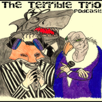 The Terrible Trio Podcast podcast