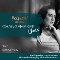 Ethical Hour Changemaker Chats podcast