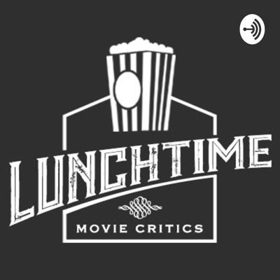 Lunchtime Movie Critics