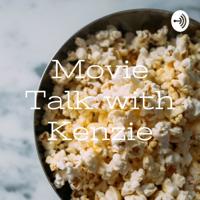 Movie Talk with Kenzie podcast