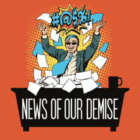 News Of Our Demise podcast