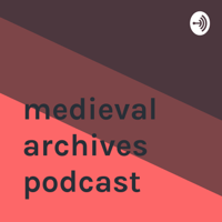 medieval archives podcast podcast