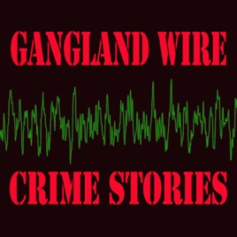 Gangland Wire on Apple Podcasts