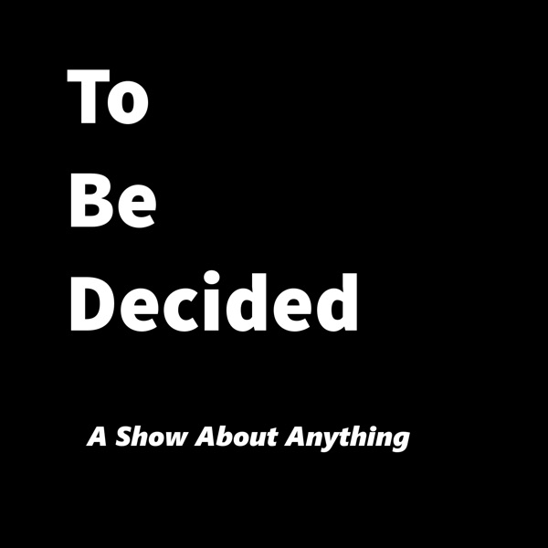 All Shows – To Be Decided Podcast