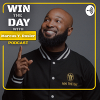 Win The Day with Marcus Y. Rosier podcast