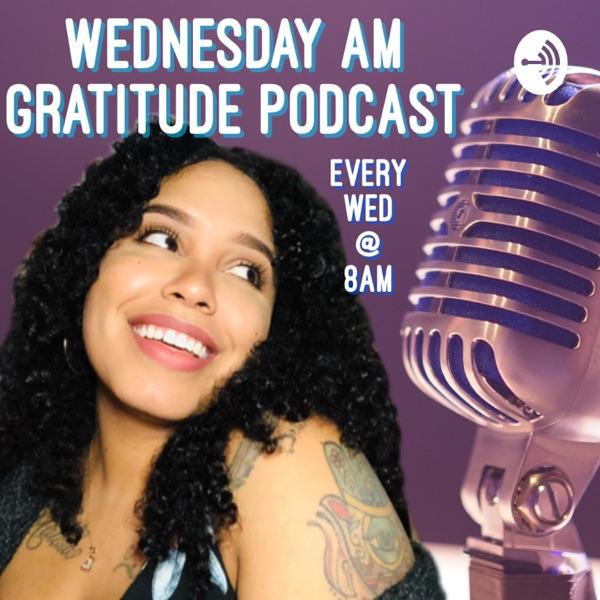 Wednesday AM Gratitude Podcast
