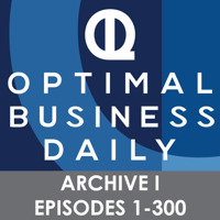 Optimal Business Daily - ARCHIVE 1 - Episodes 1-300 ONLY podcast