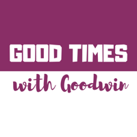 Good Times with Goodwin podcast
