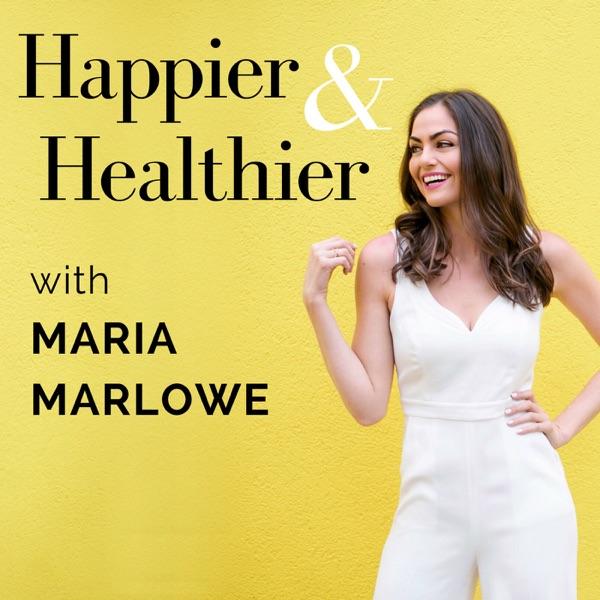 Happier & Healthier with Maria Marlowe
