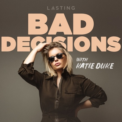 Bad Decisions:Katie Duke & Lasting Media