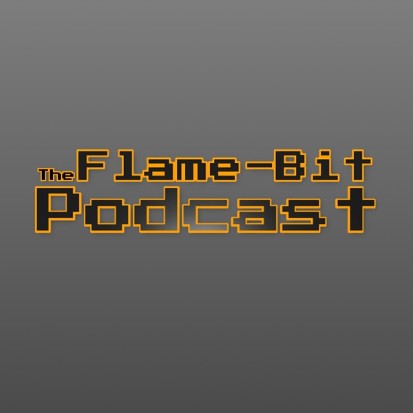 The Flame-Bit Podcast