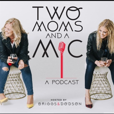 Two Moms + a Mic:Cory Briggs & Jennifer Dodson