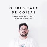 O Fred Fala de Coisas 1