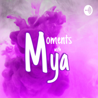 Moments with Mya podcast