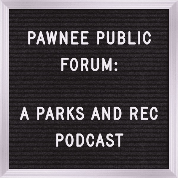 Pawnee Public Forum: A Podcast about Parks and Rec