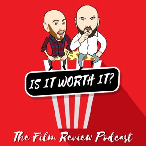 Is it worth it? The Film Review Podcast