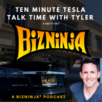 Ten Minute Tesla Talk Time With Tyler - TMTTTWT - A BizNinja Podcast podcast