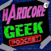 Hardcore Geek Podcast podcast
