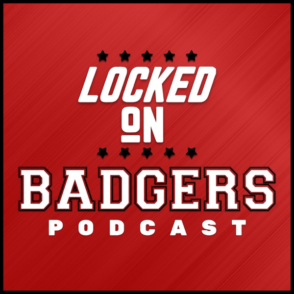 Locked On Badgers - Daily Podcast On Wisconsin Badgers Football & Basketball