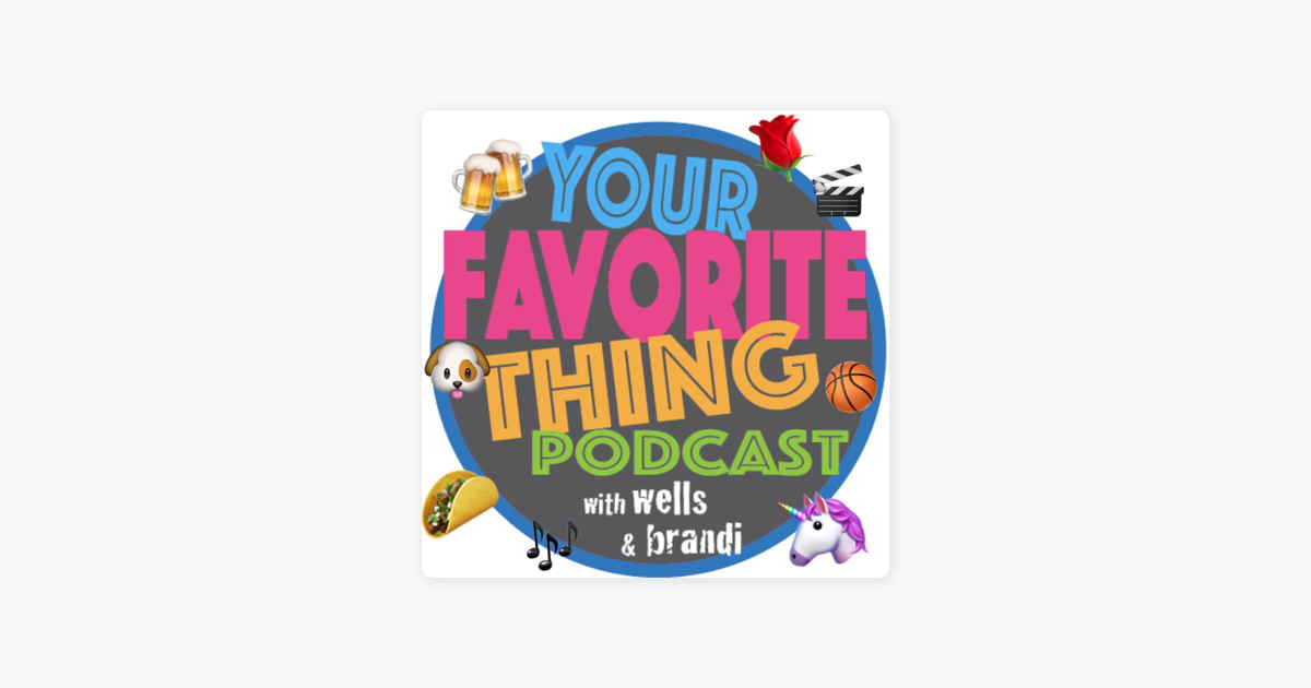 Your Favorite Thing with Wells & Brandi en Apple Podcasts