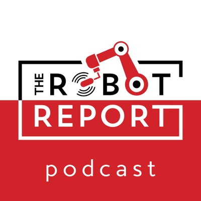 The Robot Report Podcast