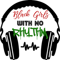 Black Girls With No Rhythm podcast