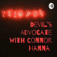 Devil's Advocate with Connor Hanna podcast