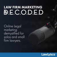 Law Firm Marketing Decoded podcast