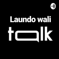 Laundo Wali Talk podcast