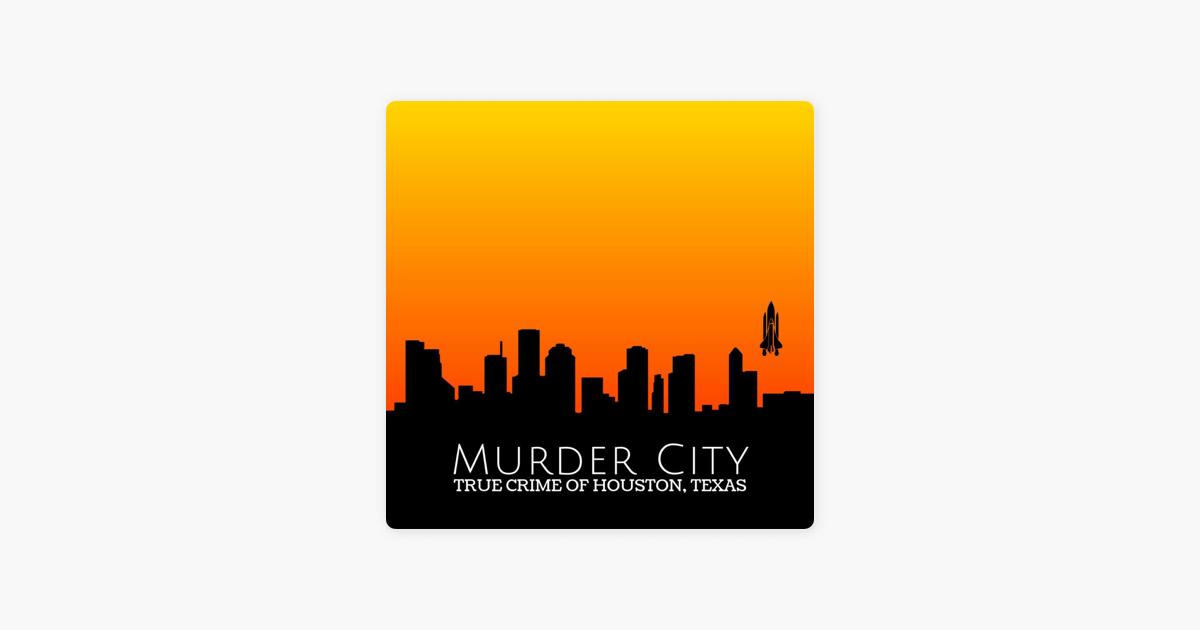 Murder City: True Crime of Houston, Texas on Apple Podcasts