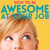 How to Be Awesome at Your Job artwork